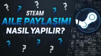 Steam Aile Paylaşımı: Steam Oyunlarınızı  Paylaşın!
