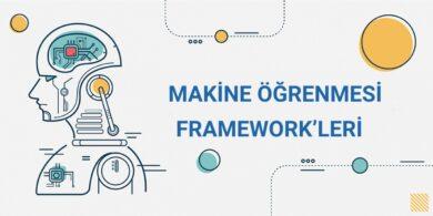 En Popüler 10 Makine Öğrenmesi Framework'ü