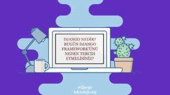 Django Framework'ü Nedir? Avantajları Neler?