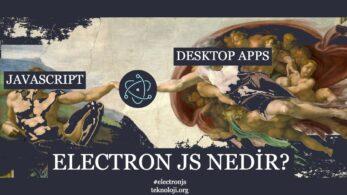 Electron JS Nedir? Neler Yapılabilir?