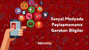 Sosyal-Medyada-Paylaşmamaniz-Gereken-Bilgiler