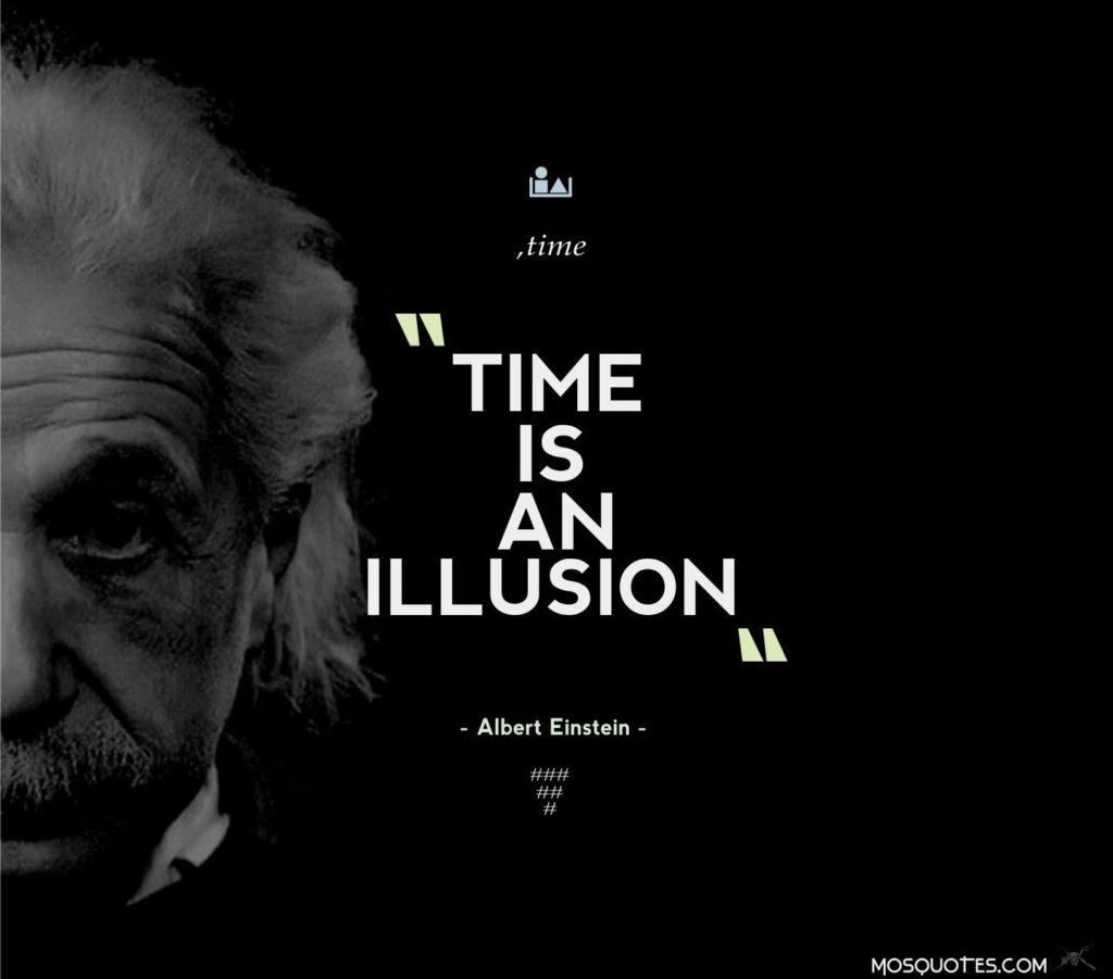 ''Zaman bir illüzyondur.'' -Albert Einstein