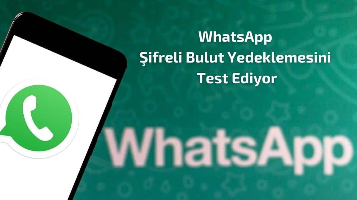 WhatsApp Şifreli Bulut Yedeklemesini Test Ediyor