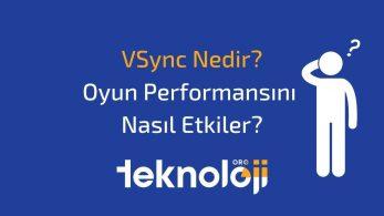 VSync Nedir? Oyun Performansını Nasıl Etkiler?