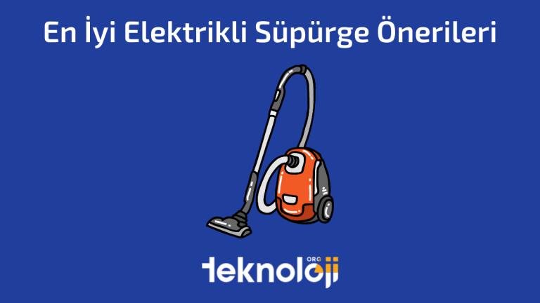 En İyi Elektrikli Süpürge Önerileri